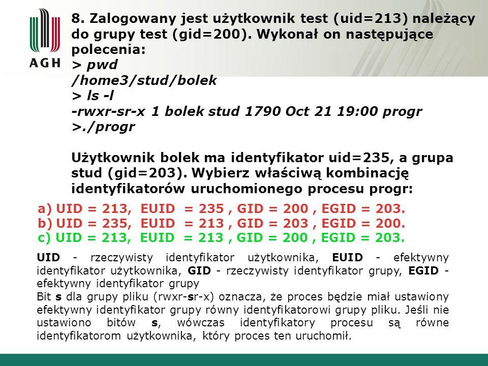 a)UID = 213, EUID = 235, GID = 200, EGID = 203. b)UID = 235, EUID = 213, GID = 203, EGID = 200.