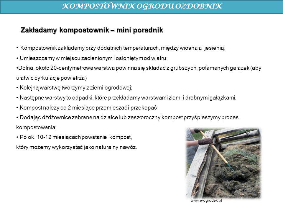 KOMPOSTOWNIK OGRODU OZDOBNIK Kompostownik zakładamy przy dodatnich temperaturach, między wiosną a jesienią; Umieszczamy w miejscu zacienionym i osłoni