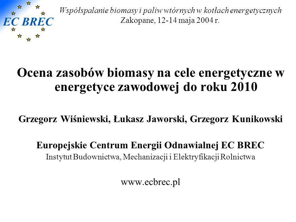 Współspalanie biomasy i paliw wtórnych w kotłach energetycznych Zakopane, 12-14 maja 2004 r. Ocena zasobów biomasy na cele energetyczne w energetyce z