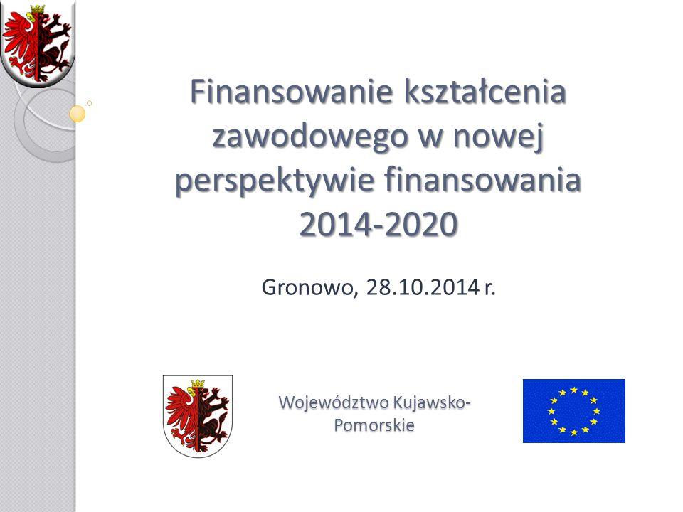 Finansowanie kształcenia zawodowego w nowej perspektywie finansowania 2014-2020 Gronowo, 28.10.2014 r.