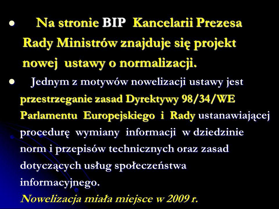 Na stronie BIP Kancelarii Prezesa Na stronie BIP Kancelarii Prezesa Rady Ministrów znajduje się projekt Rady Ministrów znajduje się projekt nowej ustawy o normalizacji.