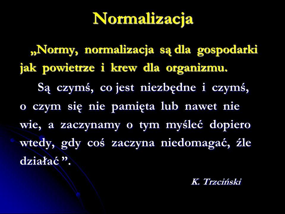 """Normalizacja """"Normy, normalizacja są dla gospodarki """"Normy, normalizacja są dla gospodarki jak powietrze i krew dla organizmu. Są czymś, co jest niezb"""