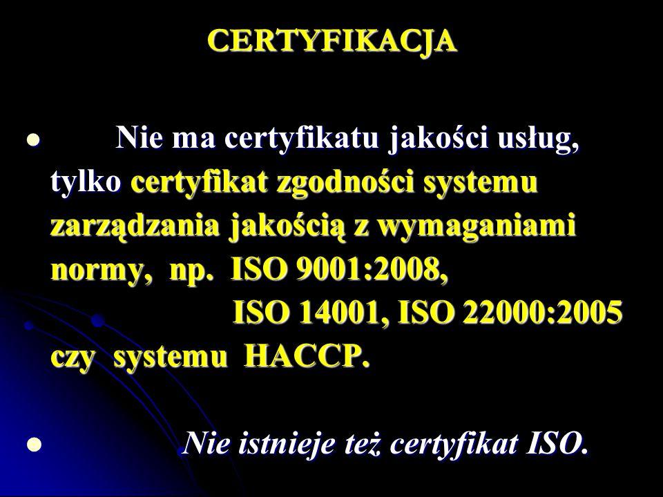 CERTYFIKACJA Nie ma certyfikatu jakości usług, Nie ma certyfikatu jakości usług, tylko certyfikat zgodności systemu zarządzania jakością z wymaganiami normy, np.