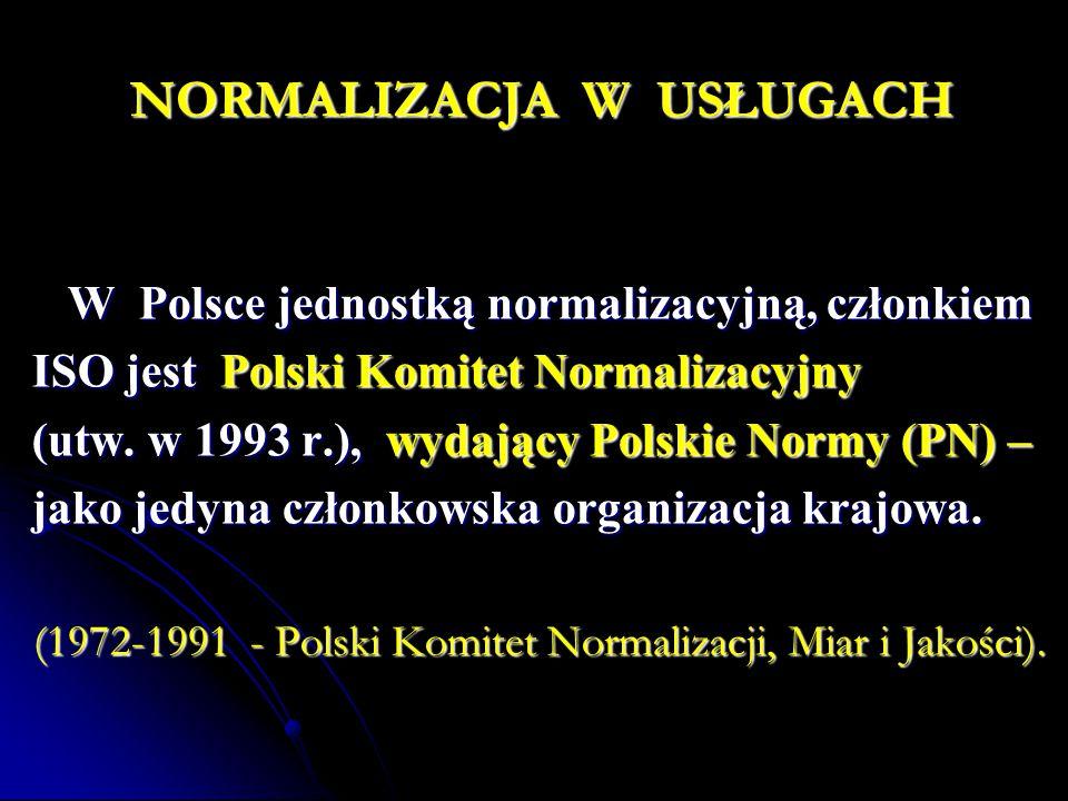 NORMALIZACJA W USŁUGACH W Polsce jednostką normalizacyjną, członkiem W Polsce jednostką normalizacyjną, członkiem ISO jest Polski Komitet Normalizacyj