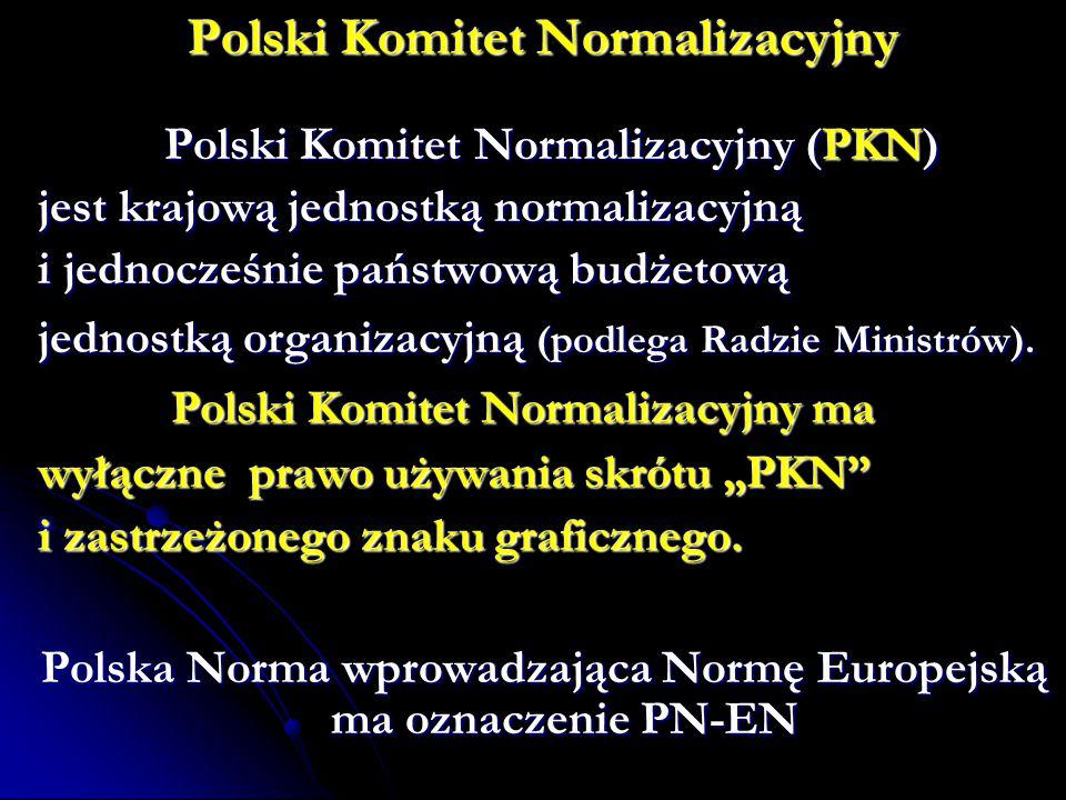 Polski Komitet Normalizacyjny Normy PN są powszechnie dostępne, ale nie bezpłatne, zaś ich dystrybucję kontroluje PKN.