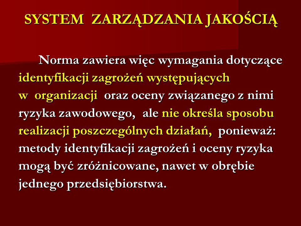 SYSTEM ZARZĄDZANIA JAKOŚCIĄ Norma zawiera więc wymagania dotyczące Norma zawiera więc wymagania dotyczące identyfikacji zagrożeń występujących w organ