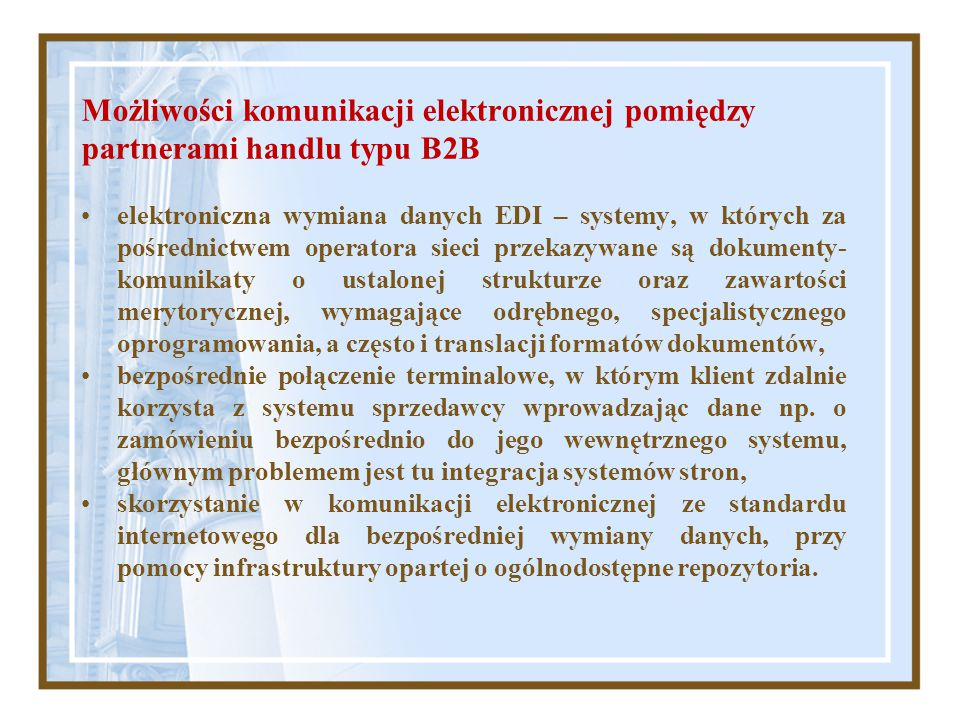 Możliwości komunikacji elektronicznej pomiędzy partnerami handlu typu B2B elektroniczna wymiana danych EDI – systemy, w których za pośrednictwem opera
