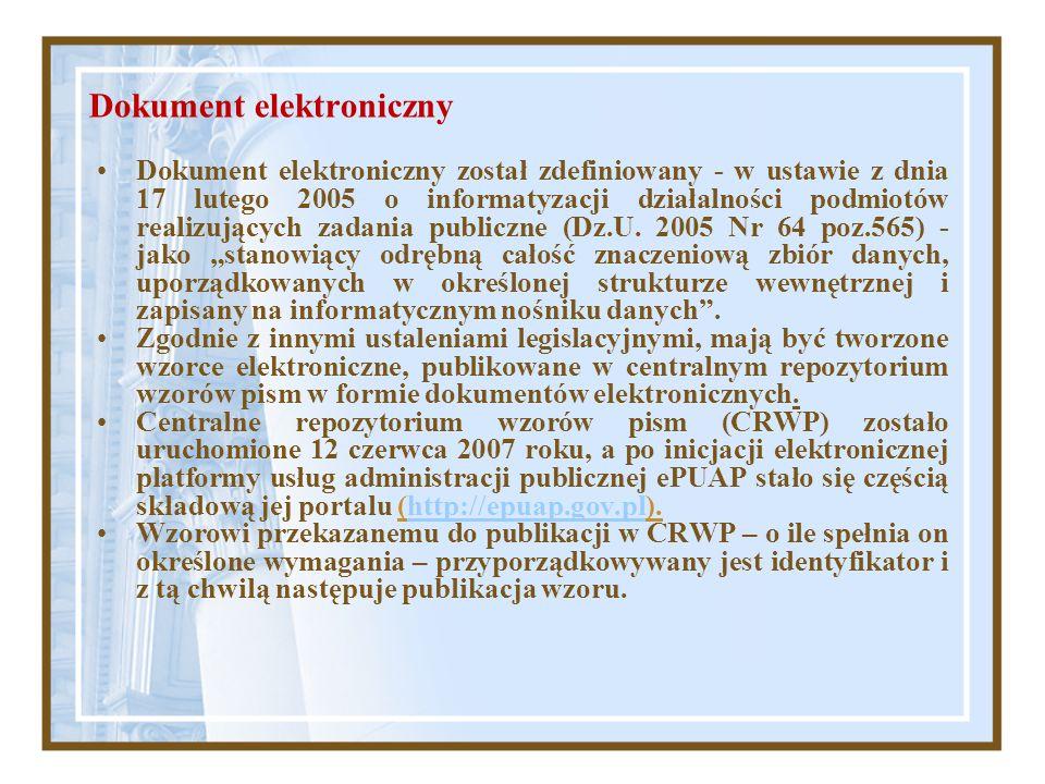 Dokument elektroniczny Dokument elektroniczny został zdefiniowany - w ustawie z dnia 17 lutego 2005 o informatyzacji działalności podmiotów realizując