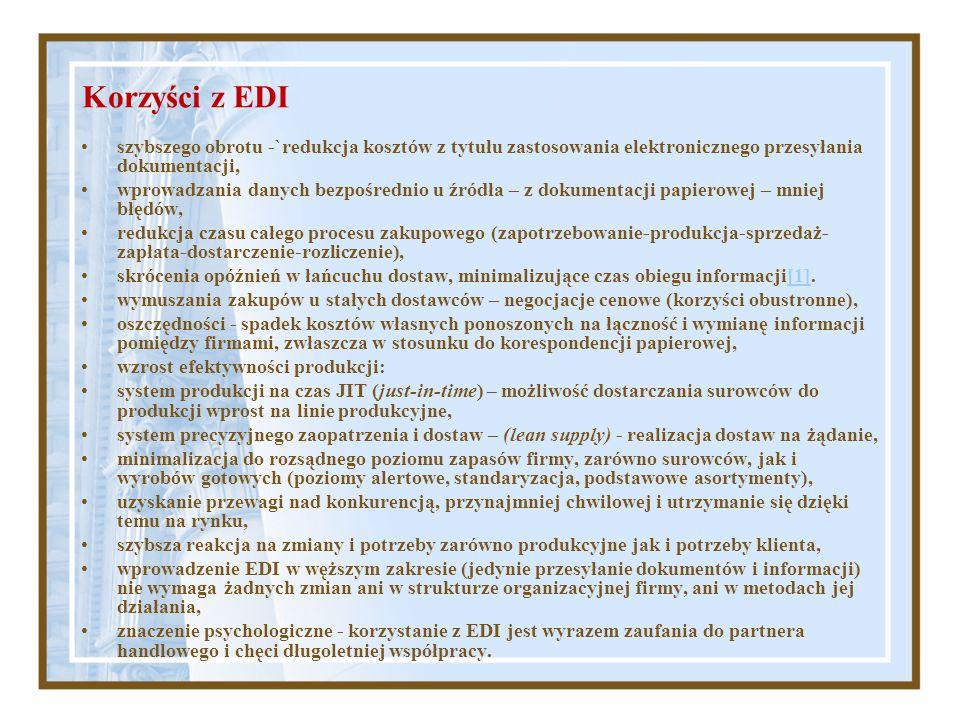 Korzyści z EDI szybszego obrotu -`redukcja kosztów z tytułu zastosowania elektronicznego przesyłania dokumentacji, wprowadzania danych bezpośrednio u