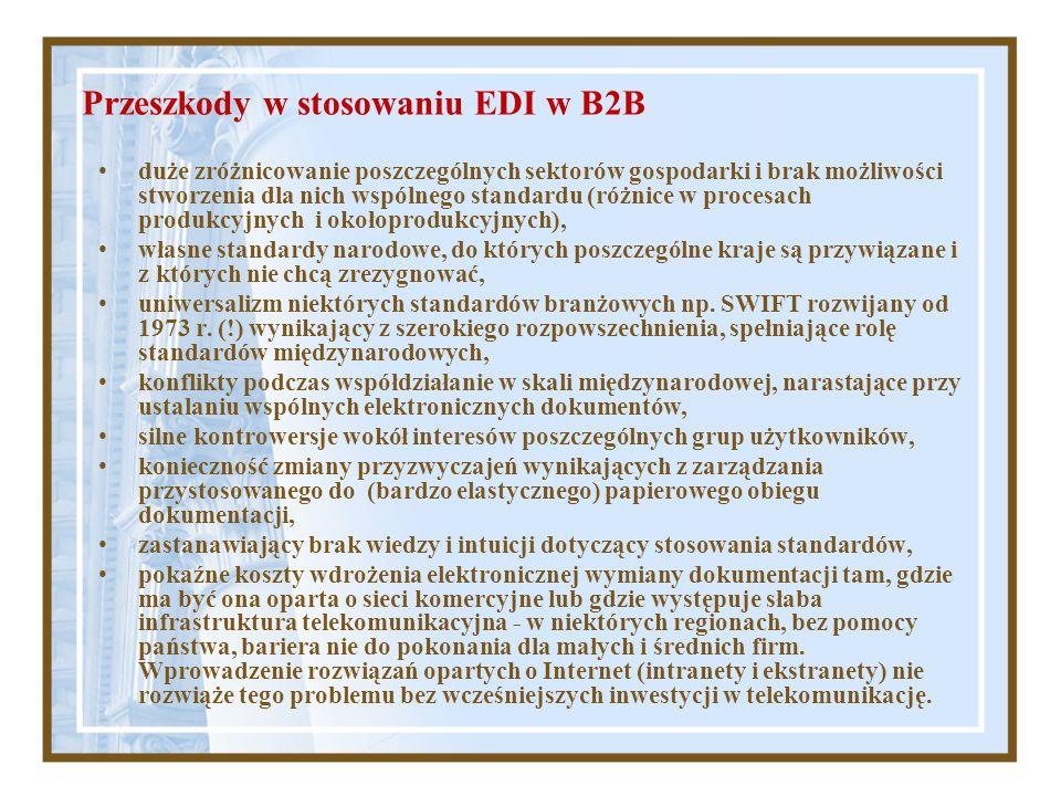 Przeszkody w stosowaniu EDI w B2B duże zróżnicowanie poszczególnych sektorów gospodarki i brak możliwości stworzenia dla nich wspólnego standardu (róż