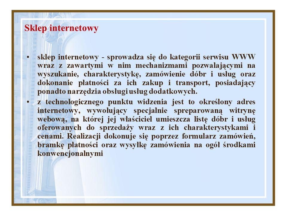 Sklep internetowy sklep internetowy - sprowadza się do kategorii serwisu WWW wraz z zawartymi w nim mechanizmami pozwalającymi na wyszukanie, charakte