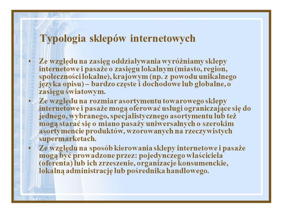 Typologia sklepów internetowych Ze względu na zasięg oddziaływania wyróżniamy sklepy internetowe i pasaże o zasięgu lokalnym (miasto, region, społeczn