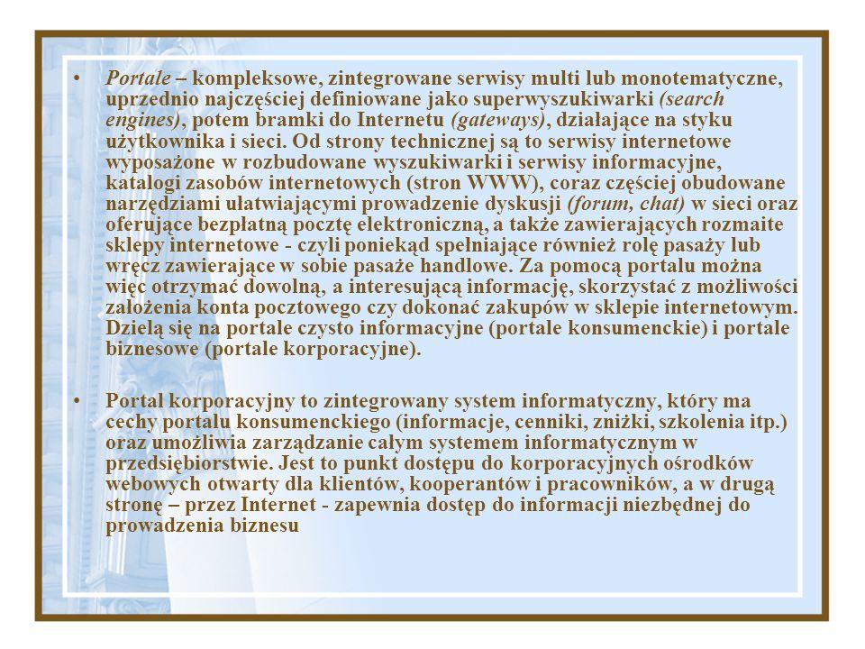 Portale – kompleksowe, zintegrowane serwisy multi lub monotematyczne, uprzednio najczęściej definiowane jako superwyszukiwarki (search engines), potem