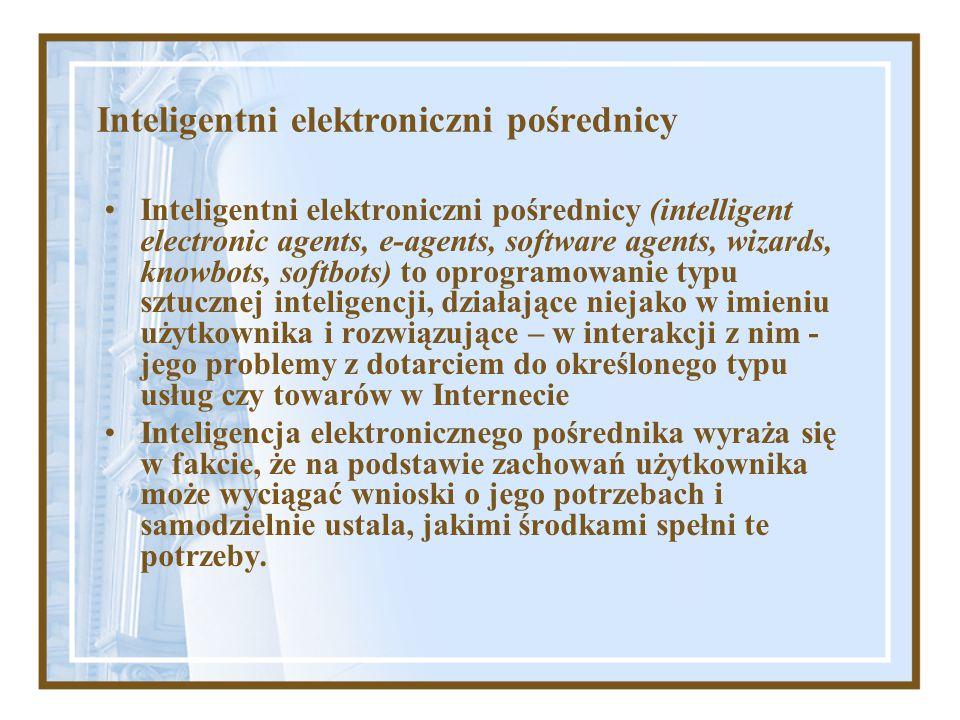 Inteligentni elektroniczni pośrednicy Inteligentni elektroniczni pośrednicy (intelligent electronic agents, e-agents, software agents, wizards, knowbo