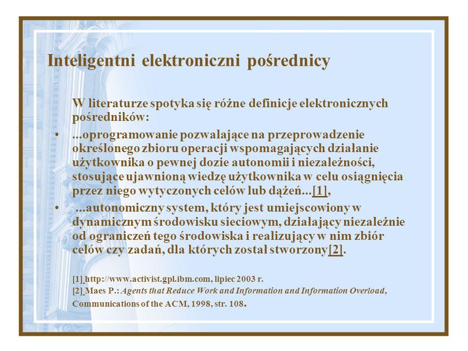 Inteligentni elektroniczni pośrednicy W literaturze spotyka się różne definicje elektronicznych pośredników:...oprogramowanie pozwalające na przeprowa