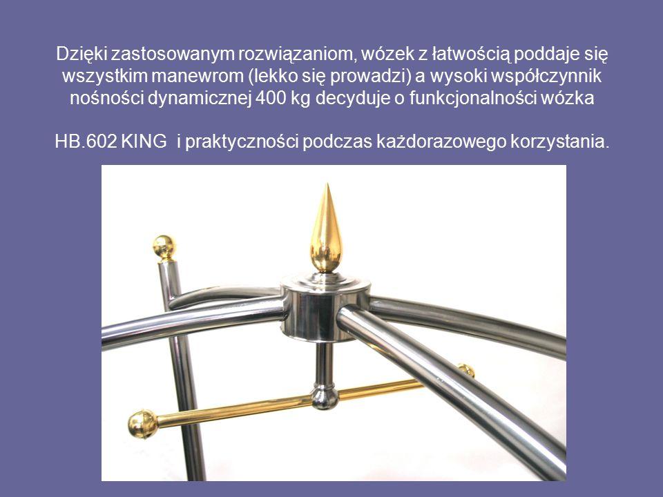 Dzięki zastosowanym rozwiązaniom, wózek z łatwością poddaje się wszystkim manewrom (lekko się prowadzi) a wysoki współczynnik nośności dynamicznej 400 kg decyduje o funkcjonalności wózka HB.602 KING i praktyczności podczas każdorazowego korzystania.