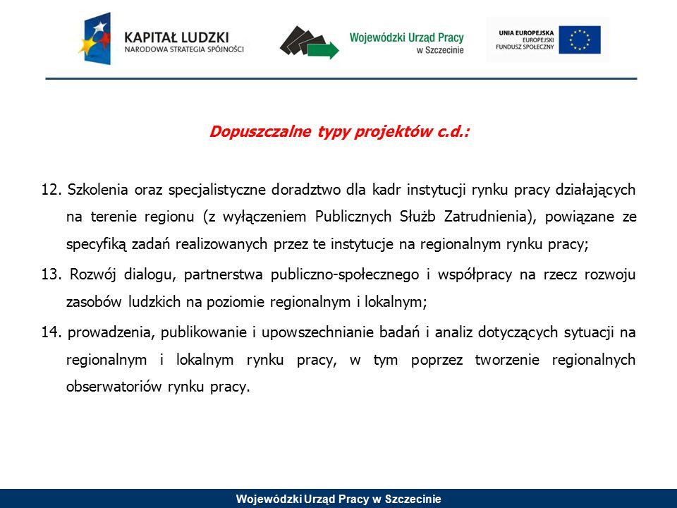 Wojewódzki Urząd Pracy w Szczecinie Dopuszczalne typy projektów c.d.: 12. Szkolenia oraz specjalistyczne doradztwo dla kadr instytucji rynku pracy dzi