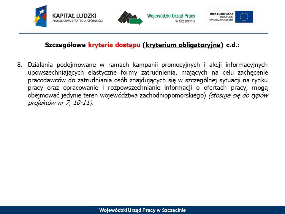 Wojewódzki Urząd Pracy w Szczecinie Szczegółowe kryteria dostępu (kryterium obligatoryjne) c.d.: 8.