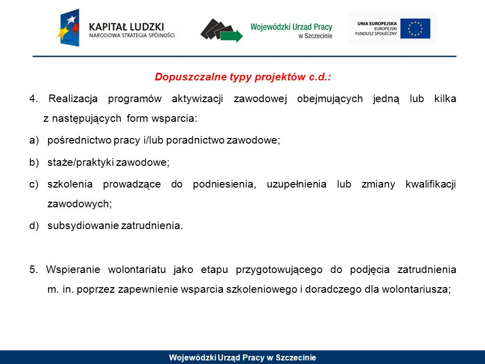 Wojewódzki Urząd Pracy w Szczecinie Dopuszczalne typy projektów c.d.: 4. Realizacja programów aktywizacji zawodowej obejmujących jedną lub kilka z nas