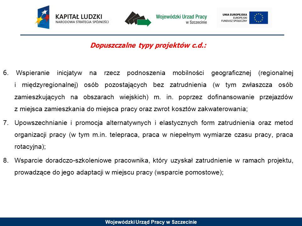 Wojewódzki Urząd Pracy w Szczecinie Dopuszczalne typy projektów c.d.: 6. Wspieranie inicjatyw na rzecz podnoszenia mobilności geograficznej (regionaln