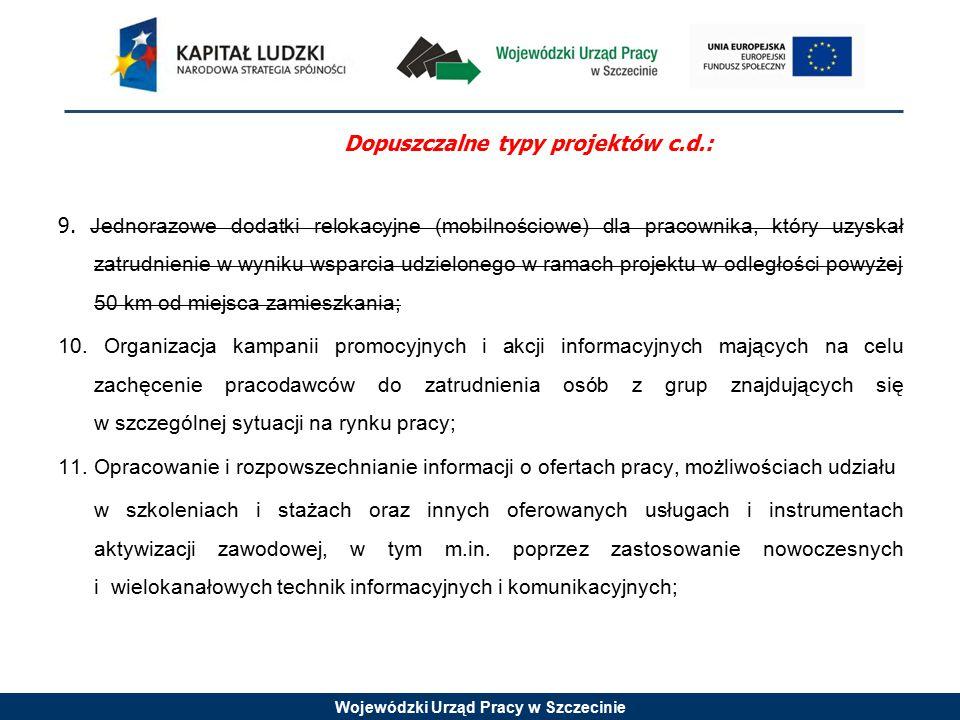 Wojewódzki Urząd Pracy w Szczecinie Dopuszczalne typy projektów c.d.: 9. Jednorazowe dodatki relokacyjne (mobilnościowe) dla pracownika, który uzyskał