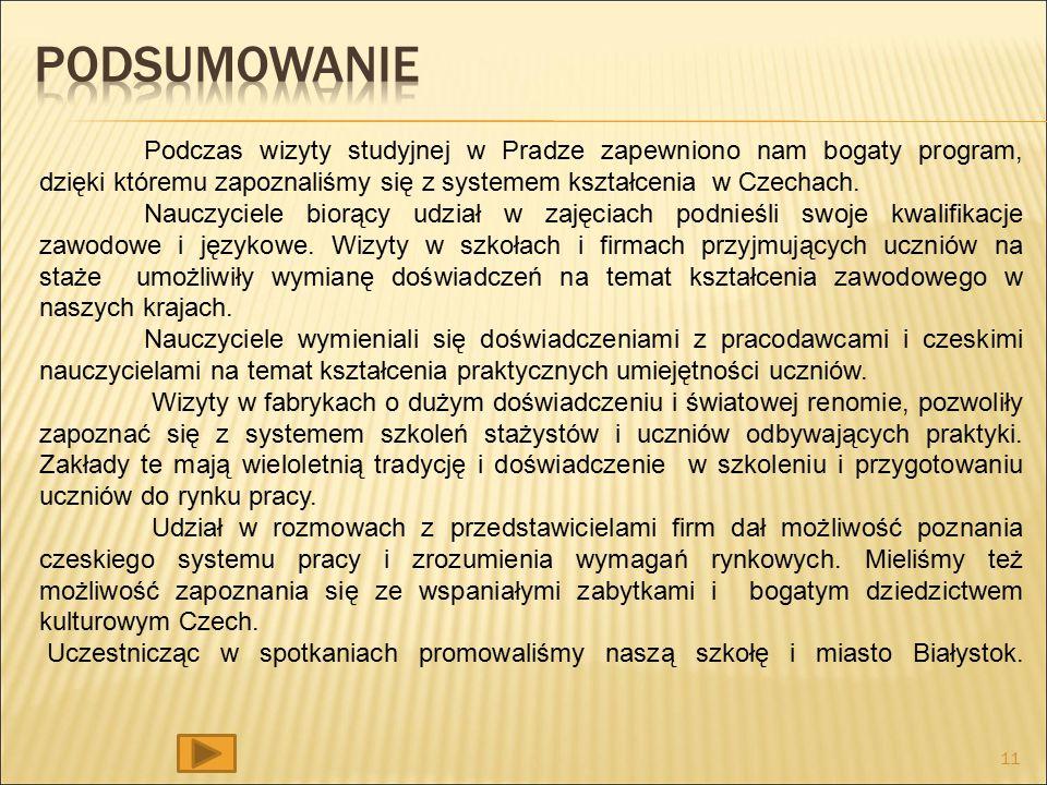 11 Podczas wizyty studyjnej w Pradze zapewniono nam bogaty program, dzięki któremu zapoznaliśmy się z systemem kształcenia w Czechach.