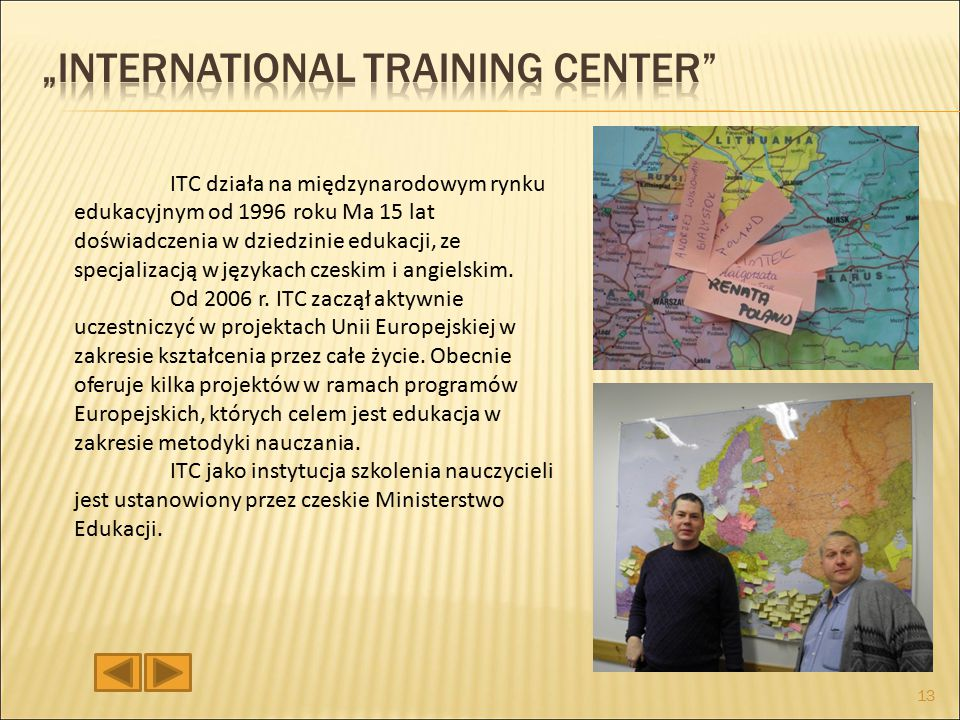 ITC działa na międzynarodowym rynku edukacyjnym od 1996 roku Ma 15 lat doświadczenia w dziedzinie edukacji, ze specjalizacją w językach czeskim i angielskim.