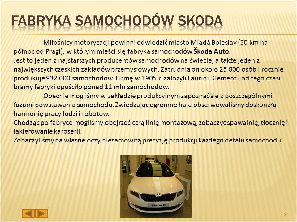 Miłośnicy motoryzacji powinni odwiedzić miasto Mladá Boleslav (50 km na północ od Pragi), w którym mieści się fabryka samochodów Škoda Auto.
