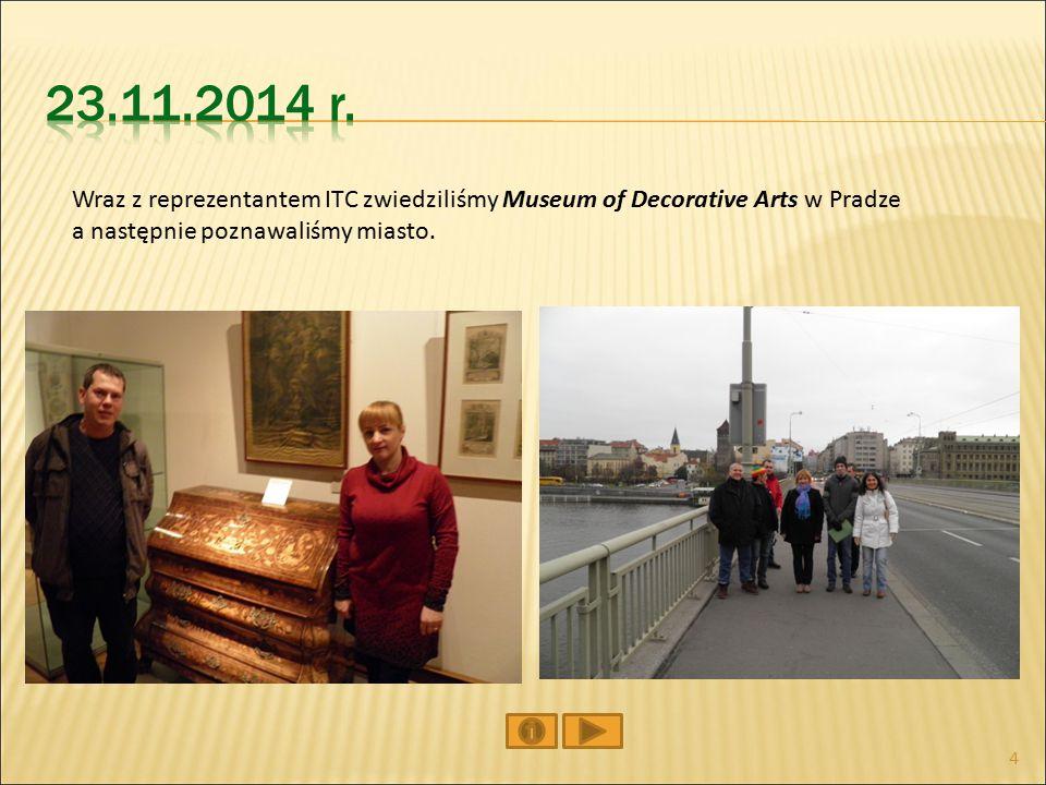Wraz z reprezentantem ITC zwiedziliśmy Museum of Decorative Arts w Pradze a następnie poznawaliśmy miasto.