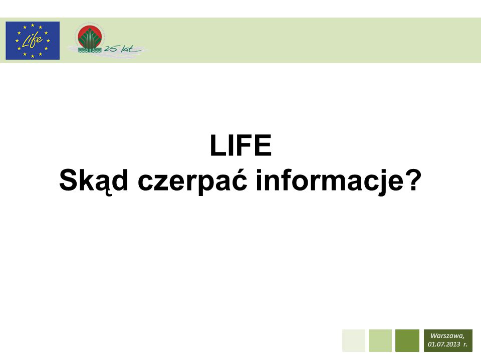 Warszawa, 01.07.2013 r. LIFE Skąd czerpać informacje