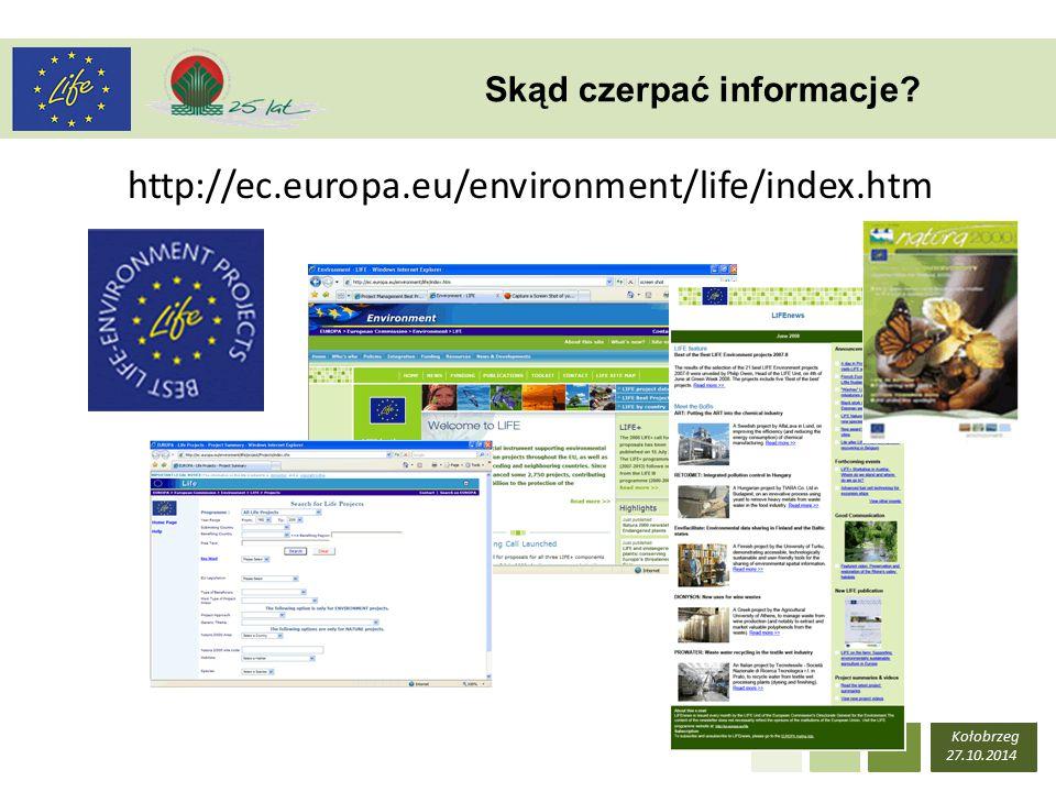 Kołobrzeg 27.10.2014 Skąd czerpać informacje http://ec.europa.eu/environment/life/index.htm
