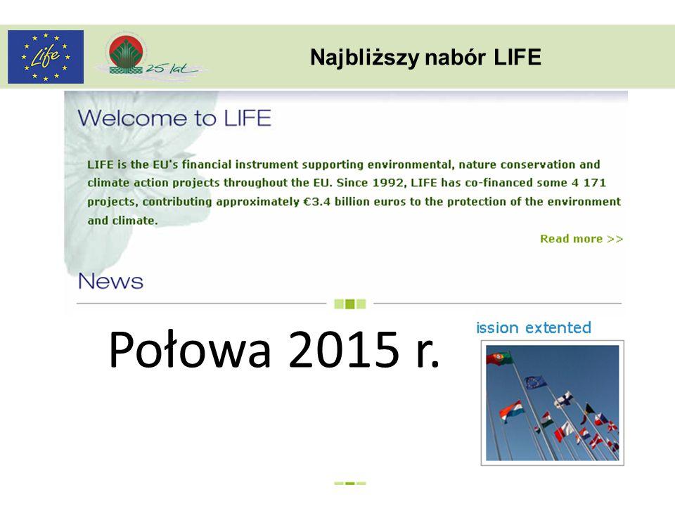 Najbliższy nabór LIFE Połowa 2015 r.