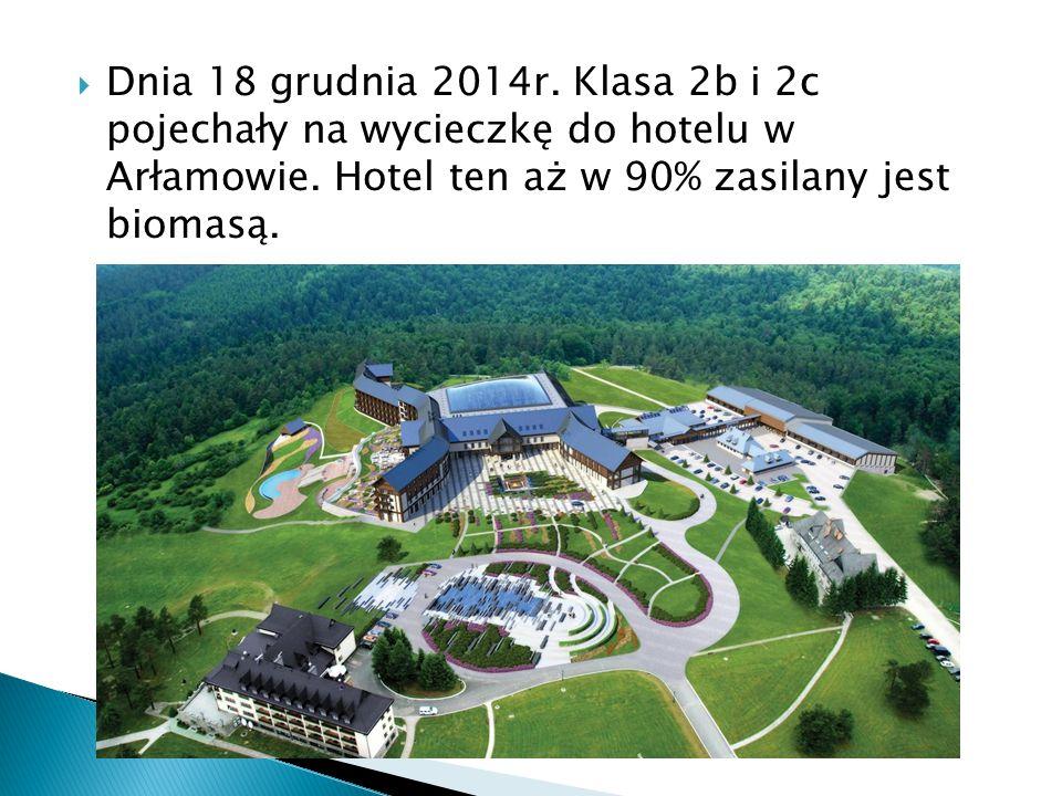 Dnia 18 grudnia 2014r. Klasa 2b i 2c pojechały na wycieczkę do hotelu w Arłamowie. Hotel ten aż w 90% zasilany jest biomasą.