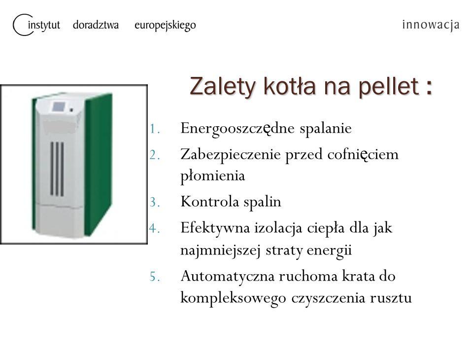 Zalety kotła na pellet : 1.Energooszcz ę dne spalanie 2.
