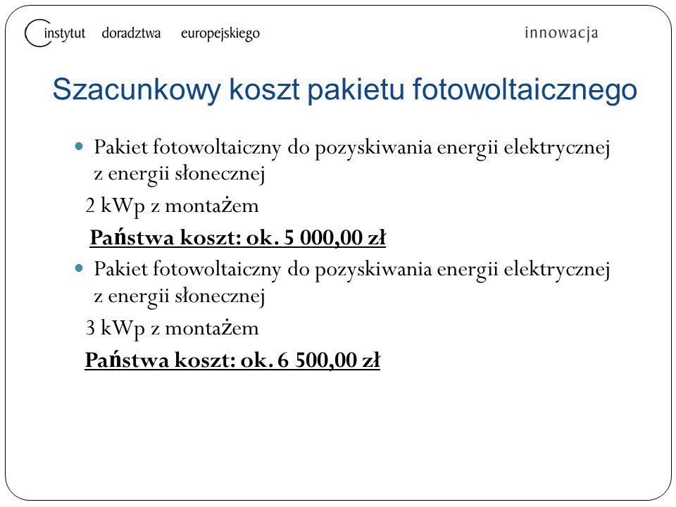 Pakiet fotowoltaiczny do pozyskiwania energii elektrycznej z energii słonecznej 2 kWp z monta ż em Pa ń stwa koszt: ok. 5 000,00 zł Pakiet fotowoltaic