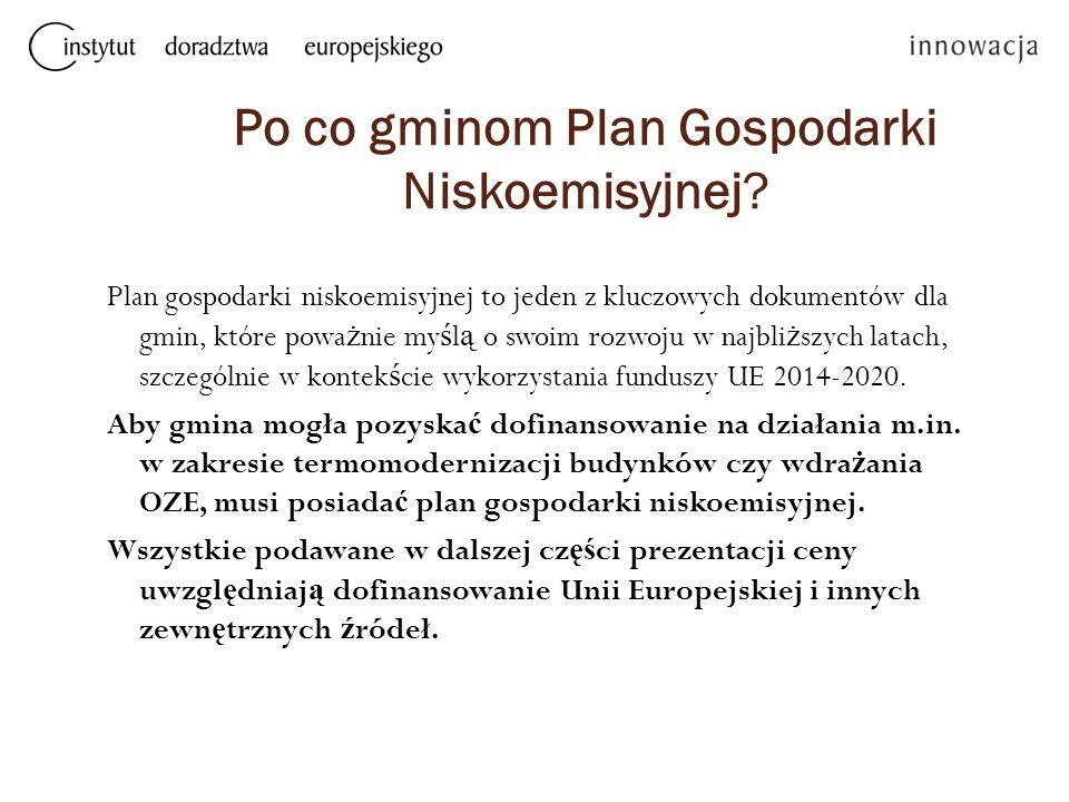 Po co gminom Plan Gospodarki Niskoemisyjnej? Plan gospodarki niskoemisyjnej to jeden z kluczowych dokumentów dla gmin, które powa ż nie my ś l ą o swo
