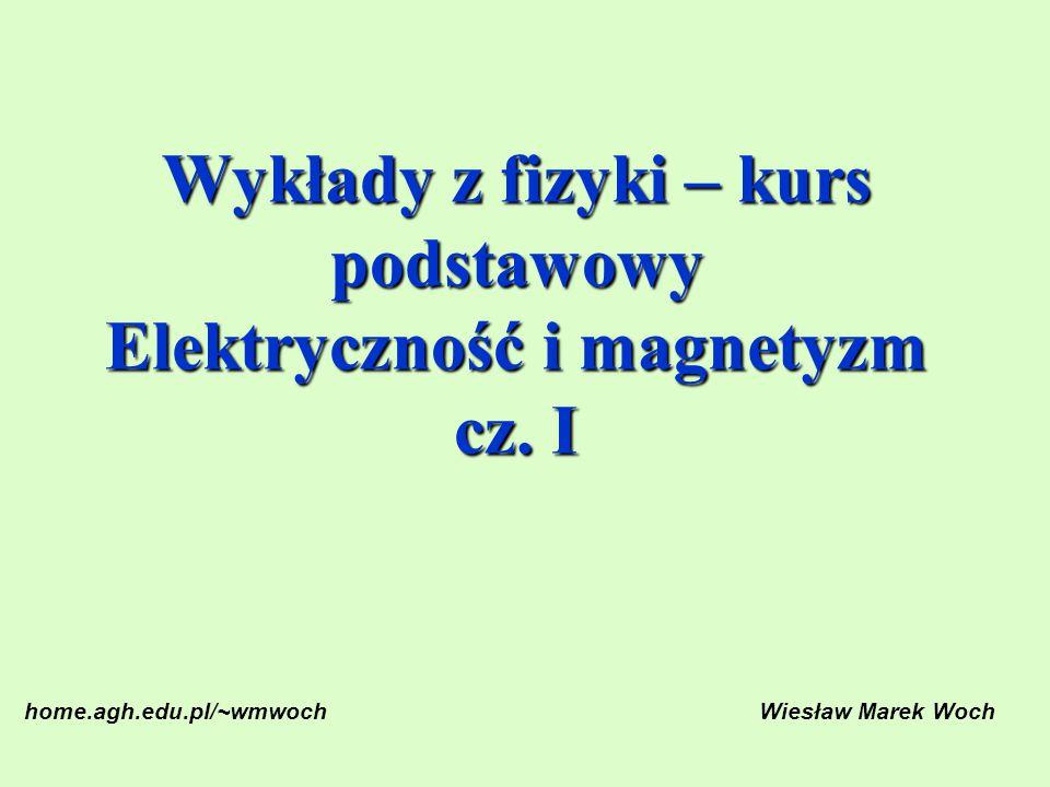 Wykłady z fizyki – kurs podstawowy Elektryczność i magnetyzm cz.
