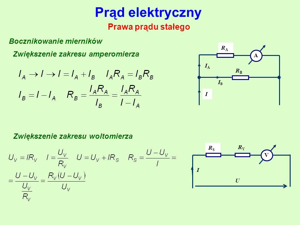 Prąd elektryczny Prawa prądu stałego Bocznikowanie mierników Zwiększenie zakresu amperomierza RARA IAIA IBIB I A RBRB Zwiększenie zakresu woltomierza RVRV V U RSRS I