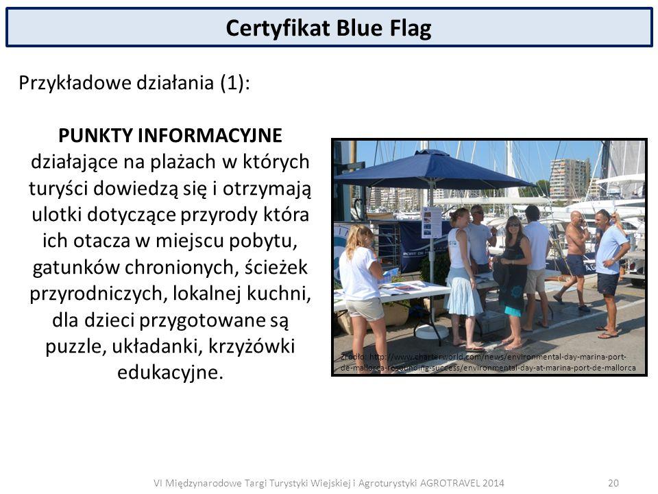 VI Międzynarodowe Targi Turystyki Wiejskiej i Agroturystyki AGROTRAVEL 2014 Certyfikat Blue Flag Przykładowe działania (1): PUNKTY INFORMACYJNE działające na plażach w których turyści dowiedzą się i otrzymają ulotki dotyczące przyrody która ich otacza w miejscu pobytu, gatunków chronionych, ścieżek przyrodniczych, lokalnej kuchni, dla dzieci przygotowane są puzzle, układanki, krzyżówki edukacyjne.