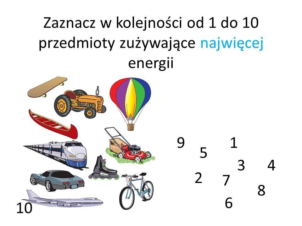 Zaznacz w kolejności od 1 do 10 przedmioty zużywające najwięcej energii 1 2 34 5 6 7 8 9 10