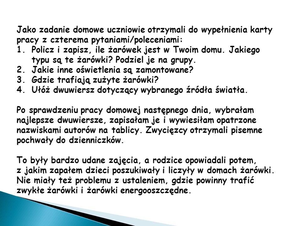 Jako zadanie domowe uczniowie otrzymali do wypełnienia karty pracy z czterema pytaniami/poleceniami: 1.Policz i zapisz, ile żarówek jest w Twoim domu.