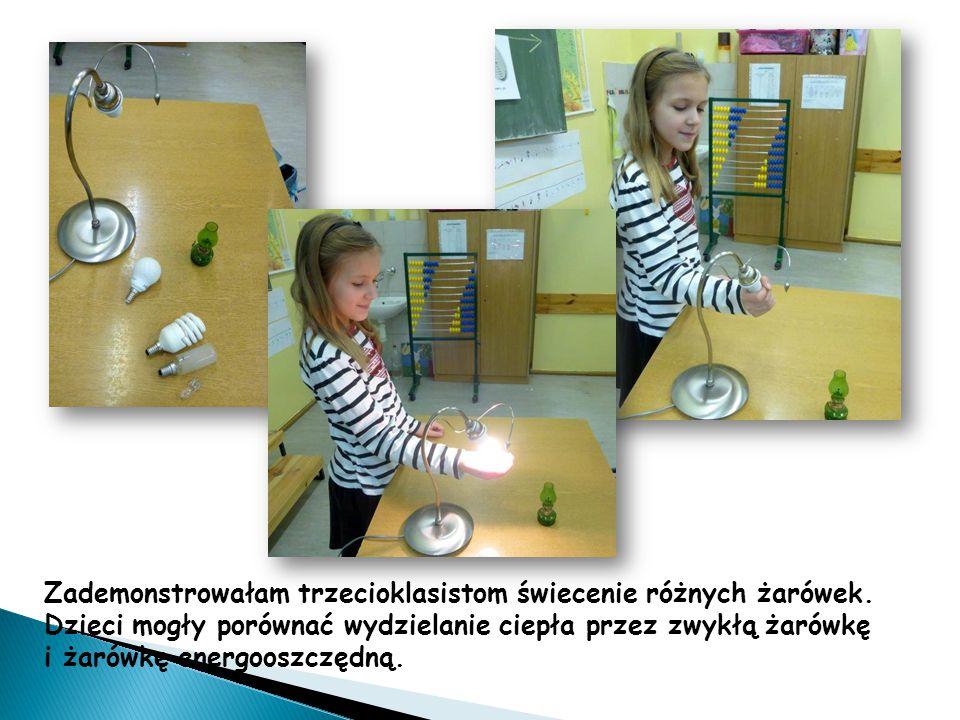 Zademonstrowałam trzecioklasistom świecenie różnych żarówek. Dzieci mogły porównać wydzielanie ciepła przez zwykłą żarówkę i żarówkę energooszczędną.