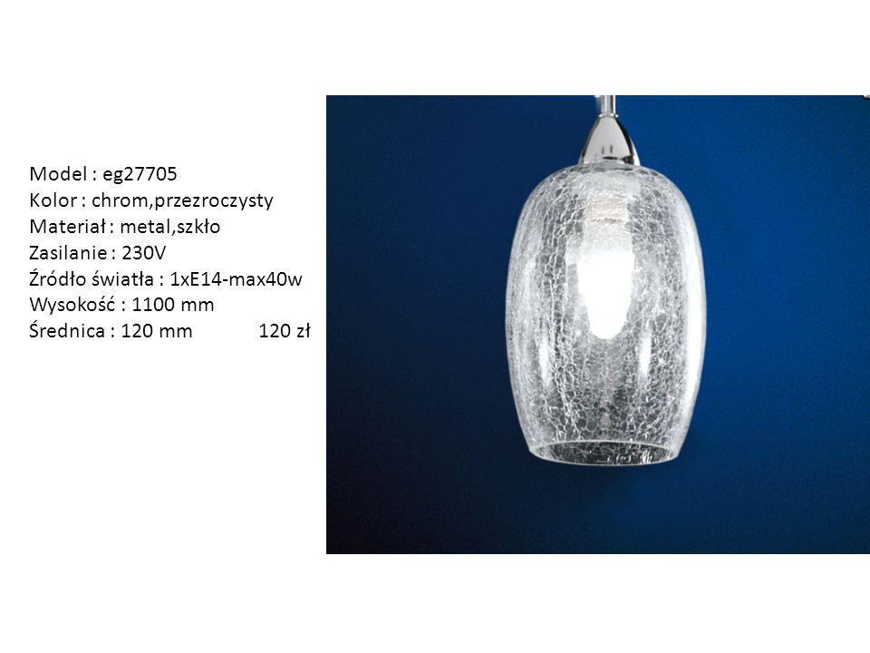 Model : eg27705 Kolor : chrom,przezroczysty Materiał : metal,szkło Zasilanie : 230V Źródło światła : 1xE14-max40w Wysokość : 1100 mm Średnica : 120 mm