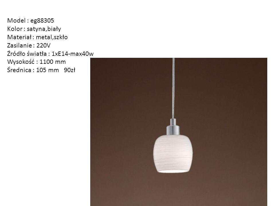 Model : eg88305 Kolor : satyna,biały Materiał : metal,szkło Zasilanie : 220V Źródło światła : 1xE14-max40w Wysokość : 1100 mm Średnica : 105 mm 90zł