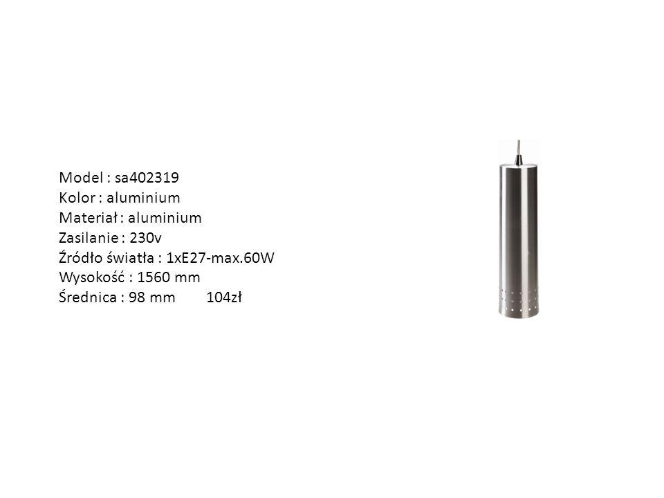 Model : sa402319 Kolor : aluminium Materiał : aluminium Zasilanie : 230v Źródło światła : 1xE27-max.60W Wysokość : 1560 mm Średnica : 98 mm 104zł