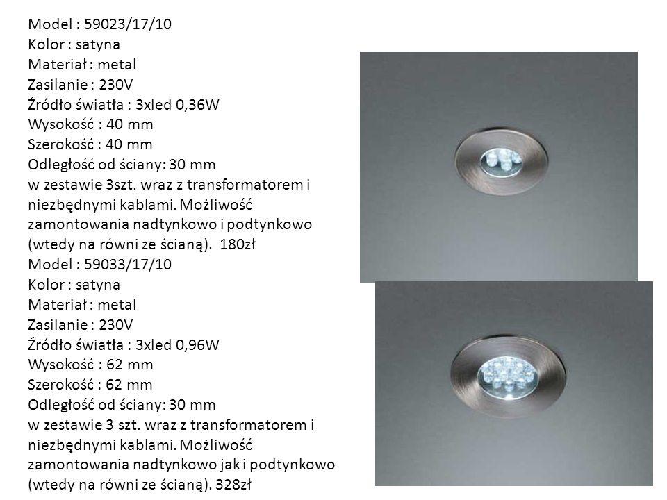 Model : 59023/17/10 Kolor : satyna Materiał : metal Zasilanie : 230V Źródło światła : 3xled 0,36W Wysokość : 40 mm Szerokość : 40 mm Odległość od ścia