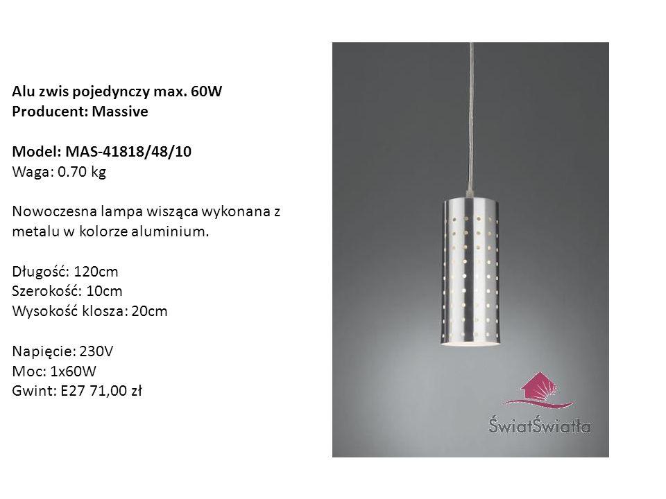 Alu zwis pojedynczy max. 60W Producent: Massive Model: MAS-41818/48/10 Waga: 0.70 kg Nowoczesna lampa wisząca wykonana z metalu w kolorze aluminium. D