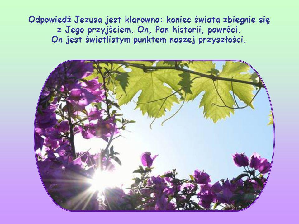 Odpowiedź Jezusa jest klarowna: koniec świata zbiegnie się z Jego przyjściem.