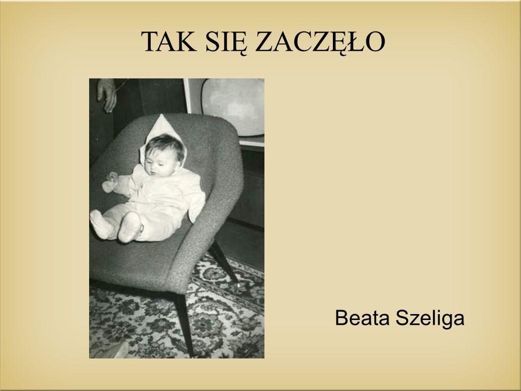 TAK SIĘ ZACZĘŁO Beata Szeliga