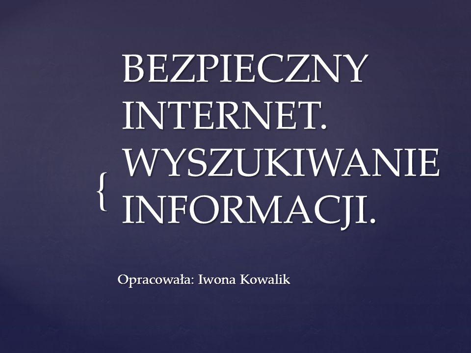 Wszyscy kochamy internet, jednak niewłaściwe korzystanie z niego może być niebezpieczne.